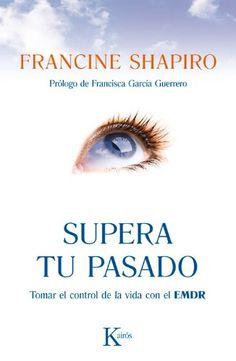 Supera Tu Pasado (Psicología):  Francine Shapiro, Francisca García Guerrero, Miriam Ramos Morrison.