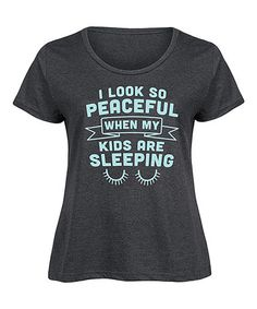 Love this Heather Charcoal 'When My Kids Sleeping' Scoop Neck Tee - Plus on #zulily! #zulilyfinds