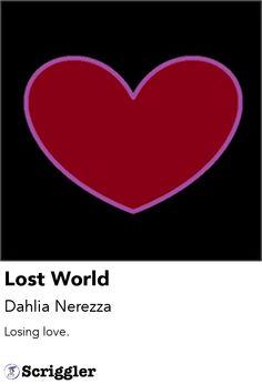 Lost World by Dahlia Nerezza https://scriggler.com/detailPost/poetry/28031