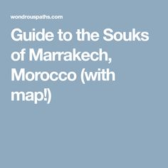 Guide to the Souks of Marrakech, Morocco (with map!)