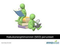 Hakukoneoptimoinnin (SEO) perusteet by Harto Pönkä via slideshare