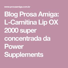 Blog Prosa Amiga: L-Carnitina Lip OX 2000 super concentrada da Power Supplements