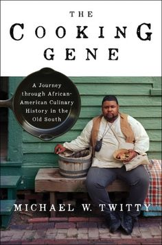 The Cooking Gene: A Journey Through African American Culinary History in the Old South by Michael W. Twitty