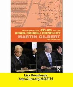 The Routledge Atlas of the Arab-Israeli Conflict (Routledge Historical Atlases) (9780415699761) Martin Gilbert , ISBN-10: 0415699762  , ISBN-13: 978-0415699761 ,  , tutorials , pdf , ebook , torrent , downloads , rapidshare , filesonic , hotfile , megaupload , fileserve