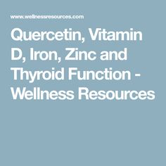 Quercetin, Vitamin D, Iron, Zinc and Thyroid Function - Wellness Resources