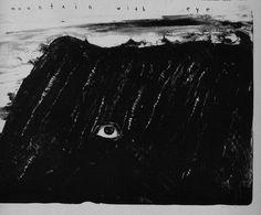 David Lynch - Mountain with eye                                                                                                                                                                                 More