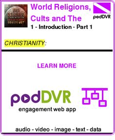 #CHRISTIANITY #PODCAST  World Religions, Cults and The Occult - Video    1 - Introduction - Part 1    READ:  https://podDVR.COM/?c=8a825094-8263-a542-cb24-ebc794a0580d