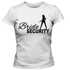 Tricou '' Bride security ''