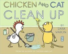 Chicken and Cat Clean Up By Sara Varon Wordless
