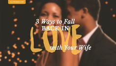 All Pro Dad shares some subtle Things You Can Do as Husbands to Fall Back In Love With Your Wife.