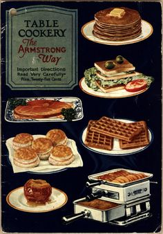 Table Cookery the Armstrong Way (CK0018) - Emergence of Advertising in America - Duke Libraries