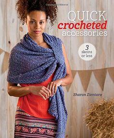 Quick Crocheted Accessories (3 Skeins or Less) von Sharon...