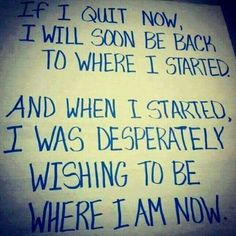 So true. Don't give up. Even a slight setback is slight if you keep going.