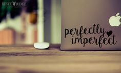 Perfectly Imperfect Quote - Inspirational Quote - Quote Decal - Quote Sticker - Laptop Decal - Laptop Sticker - Car Sticker - Car Decal by RRCountryCreations on Etsy https://www.etsy.com/listing/398910311/perfectly-imperfect-quote-inspirational