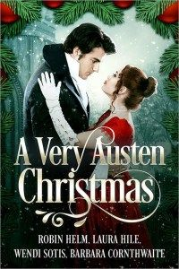 """""""A Very Austen Christmas,"""" By Robin Helm, Laura Hile, Wendy Sotis & Barbara Cornthwaite / Cover Reveal & Giveaway"""
