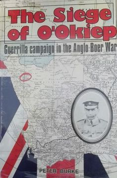 Africana Books - THE SIEGE OF O'OKIEP Guerrilla Campaign in the Anglo Boer War By Peter Burke