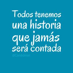 """""""Todos tenemos una #Historia que jamás será contada"""". #Citas #Frases @Candidman"""