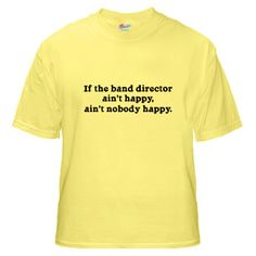 If the Band Director Ain't Happy Yellow T-Shirt