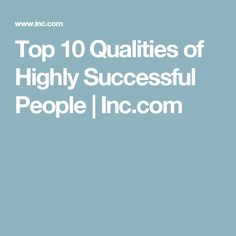 Top 10 Qualities of Highly Successful People   Inc.com