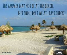 The beach  solved everything!  End of story