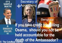 As bill Clinton might say, it's a simple math problem, Stupid! - If you take credit for Killing Osama,  should you not be held accountable for the death of the Ambassador?