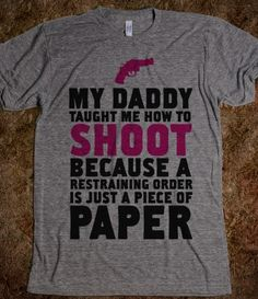 My Daddy Taught Me How to Shoot... haha! we so need this Molly! @Molly Simon Mattson