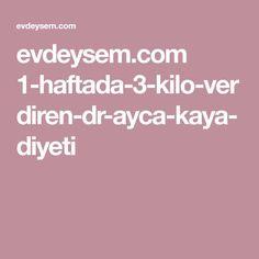 evdeysem.com 1-haftada-3-kilo-verdiren-dr-ayca-kaya-diyeti