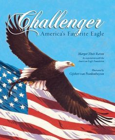 Challenger: America's Favorite Eagle by Margot Theis Raven. $15.34. Publication: October 31, 2011. 40 pages. Author: Margot Theis Raven. Reading level: Ages 6 and up. Publisher: Sleeping Bear Press; 1 edition (October 31, 2011)