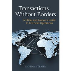 Transactions without Borders : A Client and Lawyer's Guide to Overseas Operations / David A. Steiger / KF 1976 .S74 2014