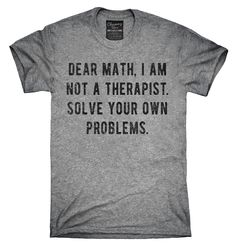 Dear Math I Am Not A Therapist Solve Your Own Problems Shirt, Hoodies, Tanktops