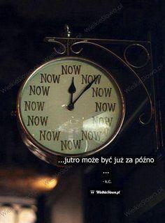 Jutro może być już za późno... ,  #Czas-i-przemijanie