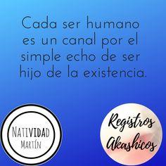 Cada ser humano es un canal por el simple echo de ser hijo de la existencia.  #RegistrosAkashicos #NatividadMartin Akashic Records, Nativity, Human Being, The Voice, Sons