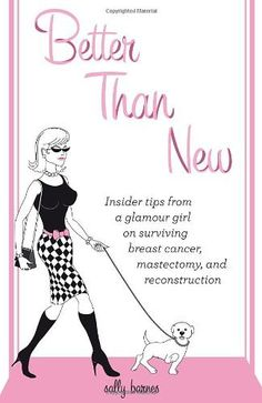 Better Than New - Insider tips from a glamour girl on surviving breast cancer, mastectomy, and reconstruction by Sally Barnes, http://www.amazon.com/dp/193640124X/ref=cm_sw_r_pi_dp_x7ozqb03D2Z2C