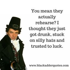 Blackadder Quote about Actors : You mean they actually rehearse?  Blackadder Quote about Actors : You mean they actually rehearse? :  Blackadder Quote about Actors : You mean they actually rehearse?  https://blackadderquotes.tumblr.com/post/156314169630