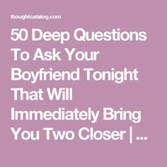 50 Deep Questions To Ask Your Boyfriend Tonight That Will Immediately Bring You Two Closer If you had one word to describe our relationship what would it be Deep Questions To Ask, This Or That Questions, Dating Questions, Couple Questions, Flirty Questions, Random Questions, Intimate Questions, Deep Questions Couples, Interesting Questions To Ask