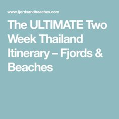 The ULTIMATE Two Week Thailand Itinerary – Fjords & Beaches