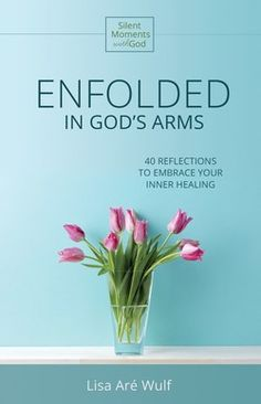 Enfolded in God's Arms: 40 Reflections to Embrace Your Inner Healing (Silent Moments with God Series) Lisa Are Wulf: Free Christian eBooks Writer Tips, Indie Books, Soul Healing, Your Soul, Let God, Daily Devotional, Forgiveness, The Balm, Reflection