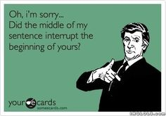 Oh my word! Now I have a snappy comeback for the next time someone does this to me, and believe me, it happens all the time! @Jennifer Ciliberto is this perfect for my little pet peeve or what?