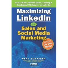 Maximizing LinkedIn for Sales and Social Media Marketing: An Unofficial, Practical Guide to Selling & Developing B2B Business on LinkedIn (Paperback)  http://www.amazon.com/dp/1463685807/?tag=pinterestmjp-20
