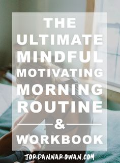 The Ultimate Mindful Motivating Morning Routine: How I use my morning to make each day productive, peaceful, and full of joy— even Mondays. Get the free workbook!