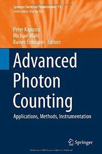 Advanced photon counting: applications, methods, instrumentation / Peter Kapusta, Michael Wahl and Rainer Erdmann, eds. / QC 787.P46 A2