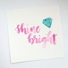 Shine Bright • Watercolor Print