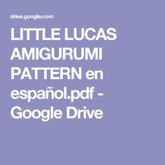 LITTLE LUCAS AMIGURUMI PATTERN en español.pdf - Google Drive