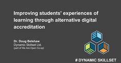 Improving students' experiences of learning through alternative digital accreditation Dr. Doug Belshaw Dynamic Skillset Ltd. (part of We Are Open Co-op) # DYNAMIC SKILLSET