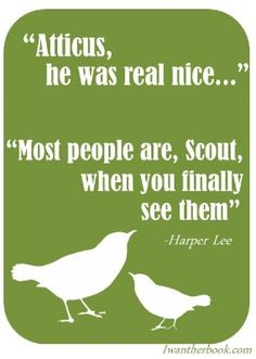 """""""Atticus,  he was real nice...Most people are, Scout, when you finally see them."""" To Kill a Mockingbird quotes, Harper Lee quotes, inspirational quotes"""