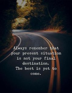 Positive Quotes : QUOTATION – Image : Quotes Of the day – Description Always remember that your present situation is not your final destination. The best is yet to come. Sharing is Power – Don't forget to share this quote ! Inspirational Quotes For Women, Inspiring Quotes About Life, Meaningful Quotes, Best Quotes On Life, Quotes For Dp, Positive Quotes For Women, Positive Attitude Quotes, Short Quotes, Positive Mindset