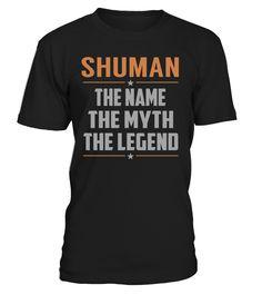 SHUMAN The Name The Myth The Legend Last Name T-Shirt #Shuman