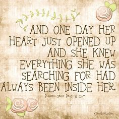 """Quote: """"and one day her heart just opened up and she knew everything she was searching for had always been inside her"""""""