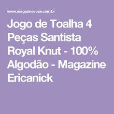Jogo de Toalha 4 Peças Santista Royal Knut - 100% Algodão - Magazine Ericanick