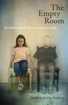 The Empty Room is one of those quietly revolutionary books. Through her own grief, through conscientious research and compassionate journalism, DeVita-Raeburn tells the story of a forgotten grief. In our culture, sibling grief is hidden. It is a nameless, faceless loss. DeVita-Raeburn gives these siblings a voice. And in doing so, she gives us back the story of our own lives.